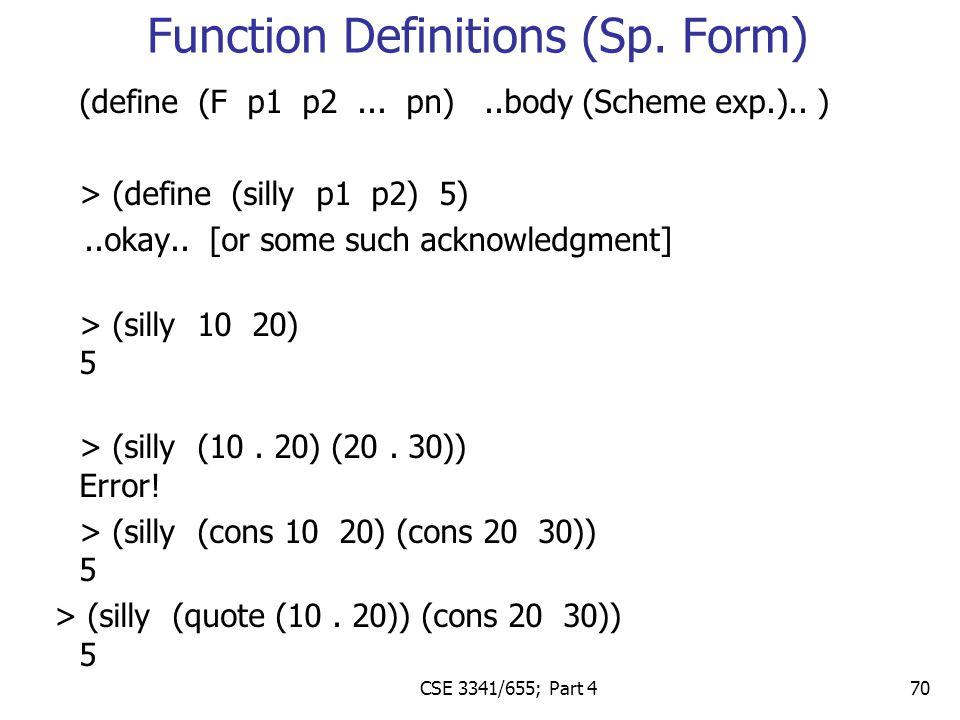 70 (define (F p1 p2... pn)..body (Scheme exp.).. ) > (define (silly p1 p2) 5)..okay..