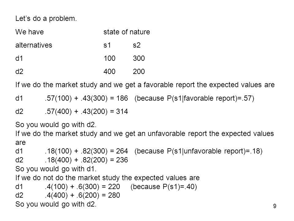 10 The expected value of the market study is.56(314) +.44(264) = 292.