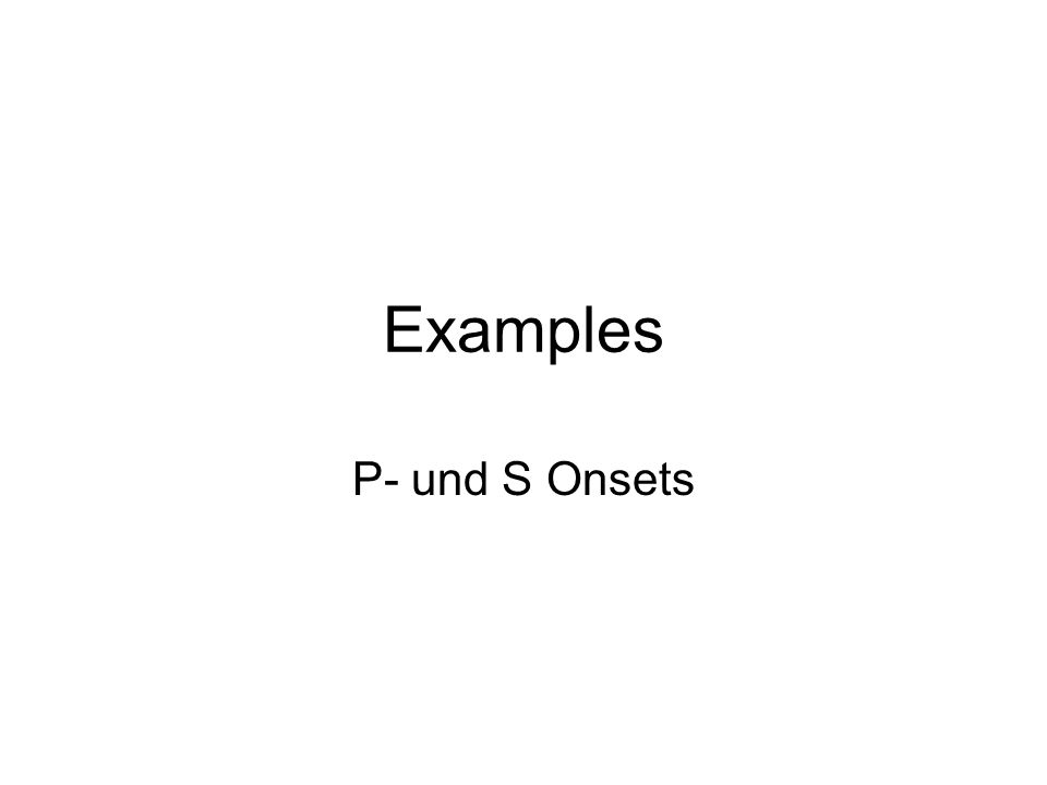 Examples P- und S Onsets