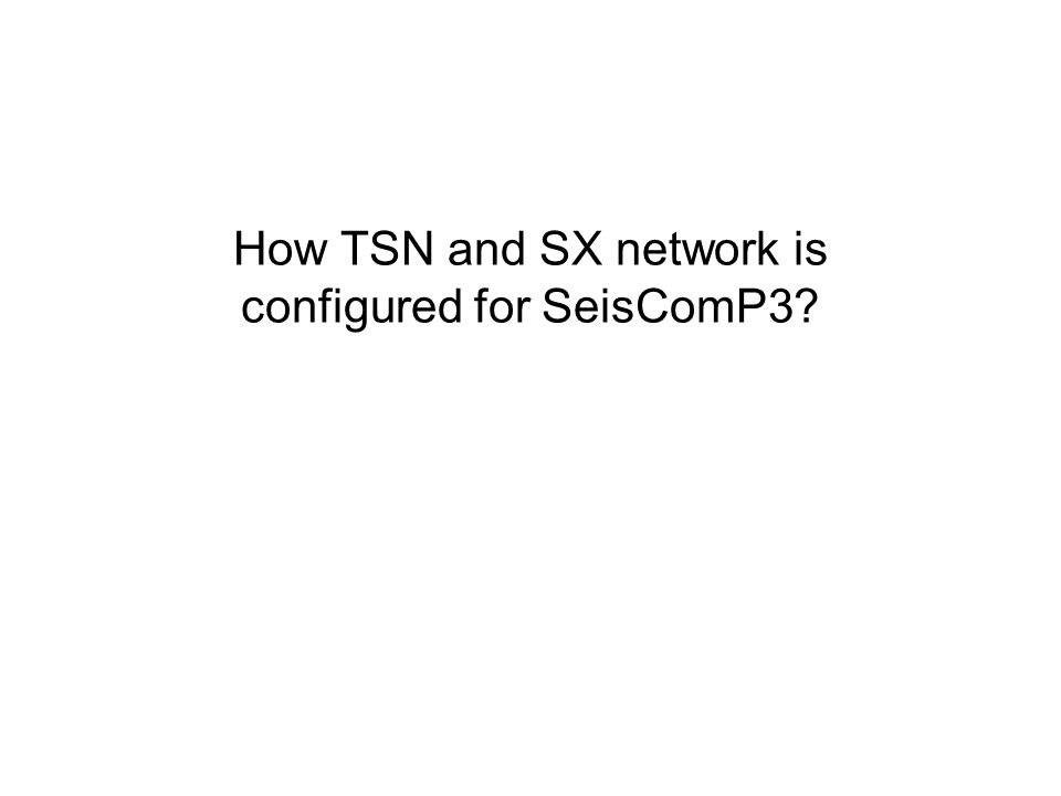How TSN and SX network is configured for SeisComP3?