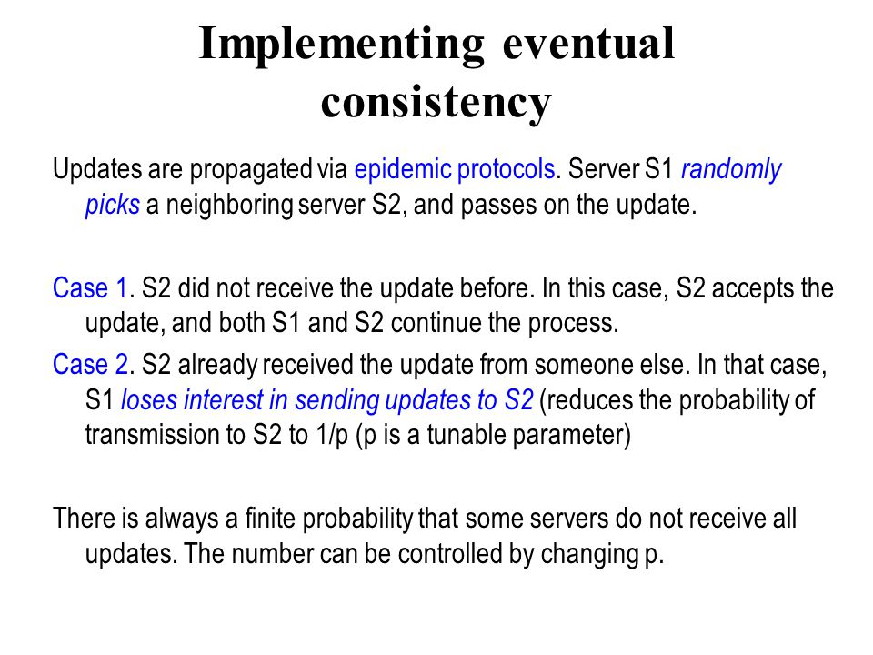 Implementing eventual consistency Updates are propagated via epidemic protocols.