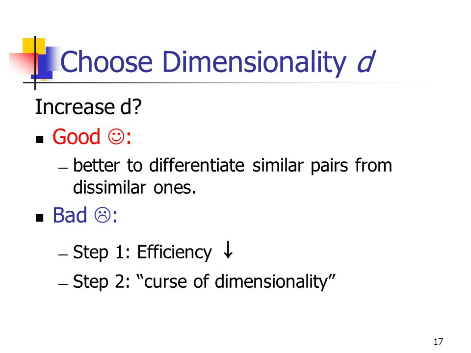 17 Choose Dimensionality d Increase d.