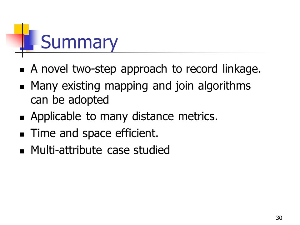 30 Summary A novel two-step approach to record linkage.