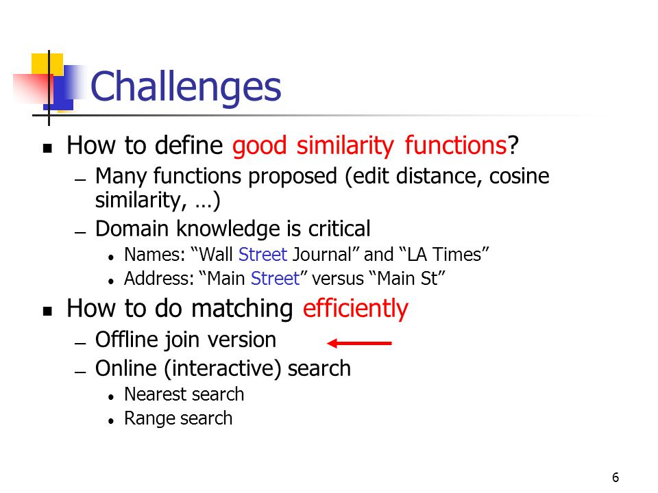 6 Challenges How to define good similarity functions.