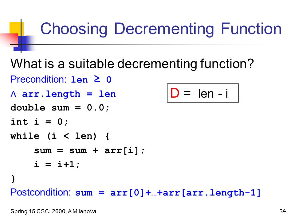 Choosing Decrementing Function Spring 15 CSCI 2600, A Milanova 34 D = len - i What is a suitable decrementing function.