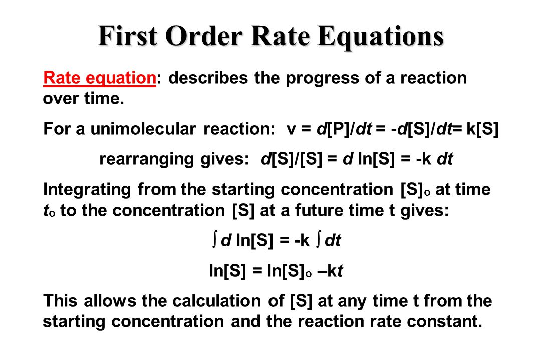 First Order Rate Equations (cont.) ln[S] = ln[S] o –kt This equation for a first order reaction is linear A plot of ln[S] vs.