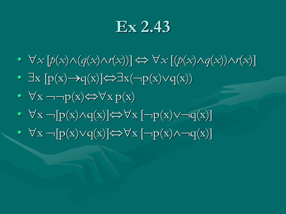 Ex 2.43  x [p(x)  (q(x)  r(x))]   x [(p(x)  q(x))  r(x)]  x [p(x)  (q(x)  r(x))]   x [(p(x)  q(x))  r(x)]  x [p(x)  q(x)]  x(  p(x)  q(x))  x [p(x)  q(x)]  x(  p(x)  q(x))  x  p(x)  x p(x)  x  p(x)  x p(x)  x  [p(x)  q(x)]  x [  p(x)  q(x)]  x  [p(x)  q(x)]  x [  p(x)  q(x)]  x  [p(x)  q(x)]  x [  p(x)  q(x)]  x  [p(x)  q(x)]  x [  p(x)  q(x)]