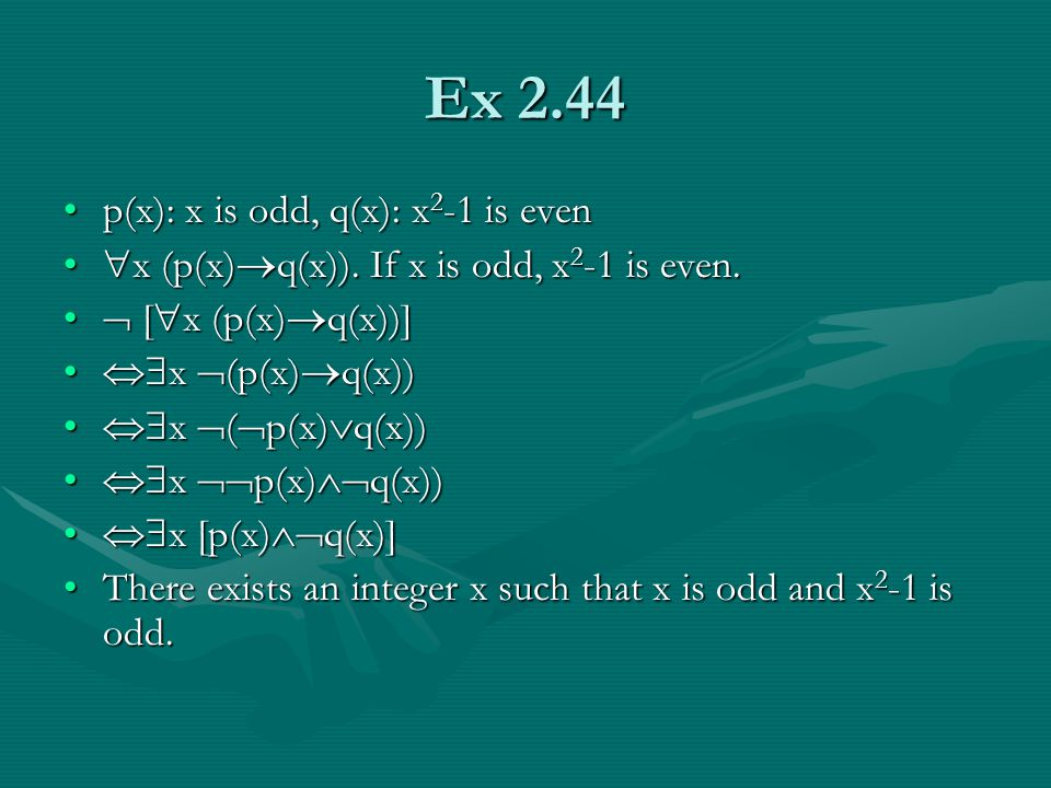 Ex 2.44 p(x): x is odd, q(x): x 2 -1 is evenp(x): x is odd, q(x): x 2 -1 is even  x (p(x)  q(x)).
