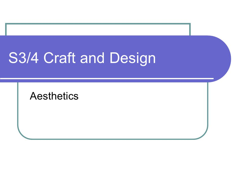 S3/4 Craft and Design Aesthetics