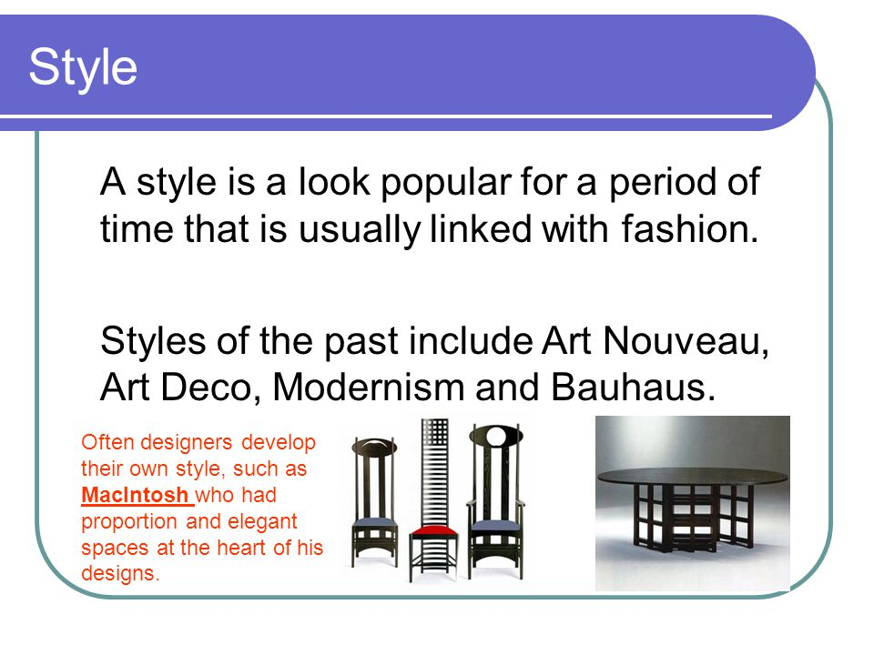 Style A style is a look popular for a period of time that is usually linked with fashion.