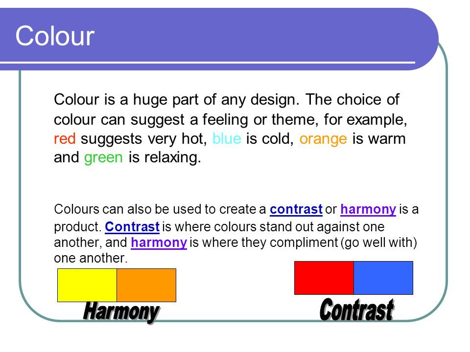 Colour Colour is a huge part of any design.