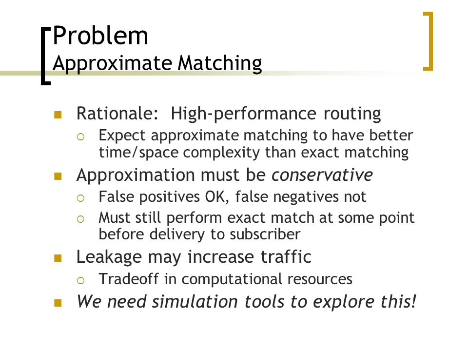 Problem Approximate Matching Rationale: High-performance routing  Expect approximate matching to have better time/space complexity than exact matchin