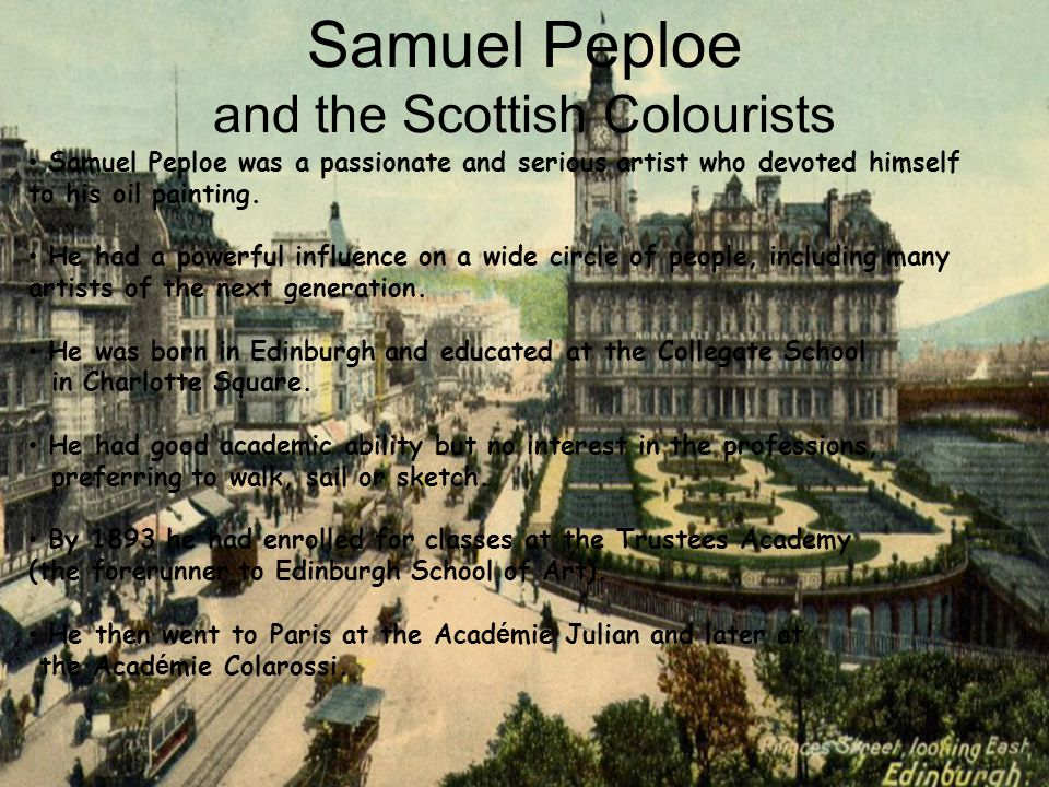 Samuel Peploe and the Scottish Colourists Samuel Peploe was a passionate and serious artist who devoted himself to his oil painting.