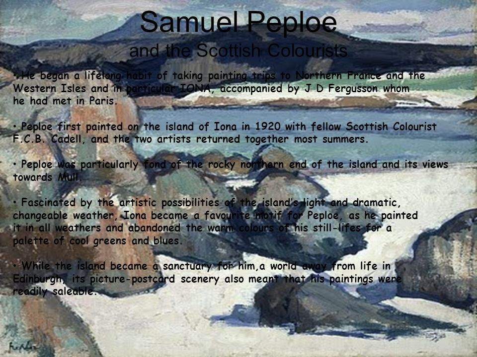 Samuel Peploe and the Scottish Colourists He began a lifelong habit of taking painting trips to Northern France and the Western Isles and in particula
