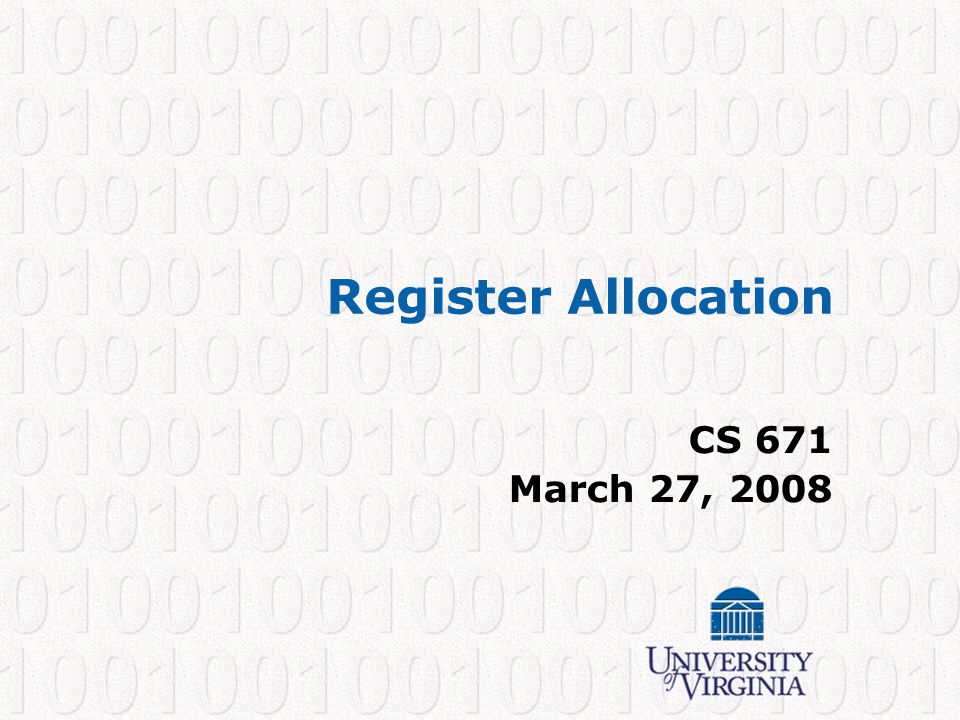 Register Allocation CS 671 March 27, 2008