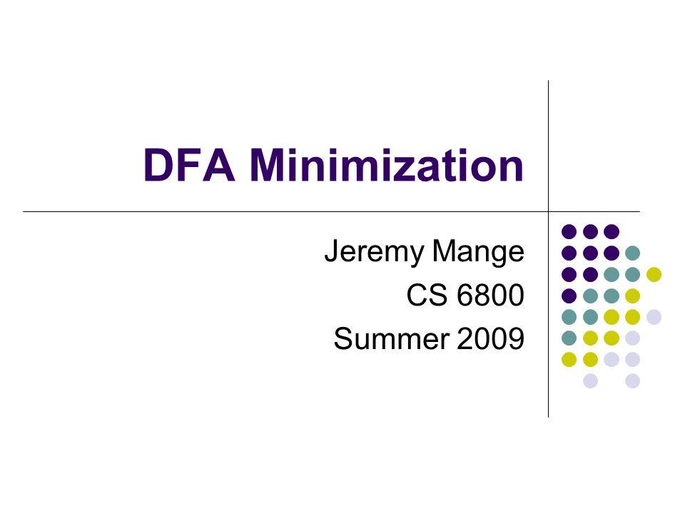 DFA Deterministic Finite Automata (DFSA) (Q, Σ, δ, q 0, F) Q – (finite) set of states Σ – alphabet – (finite) set of input symbols δ – transition function q 0 – start state F – set of final / accepting states