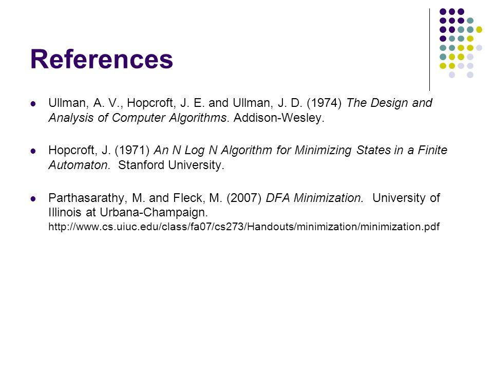 References Ullman, A. V., Hopcroft, J. E. and Ullman, J. D. (1974) The Design and Analysis of Computer Algorithms. Addison-Wesley. Hopcroft, J. (1971)