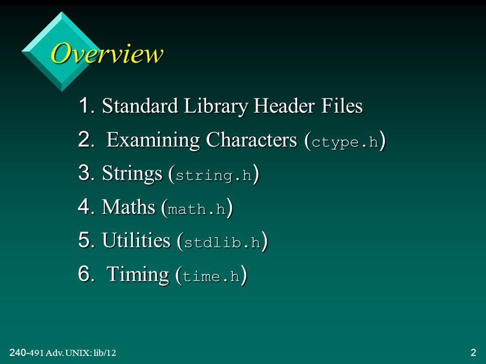 240-491 Adv. UNIX: lib/122 Overview 1. Standard Library Header Files 2.