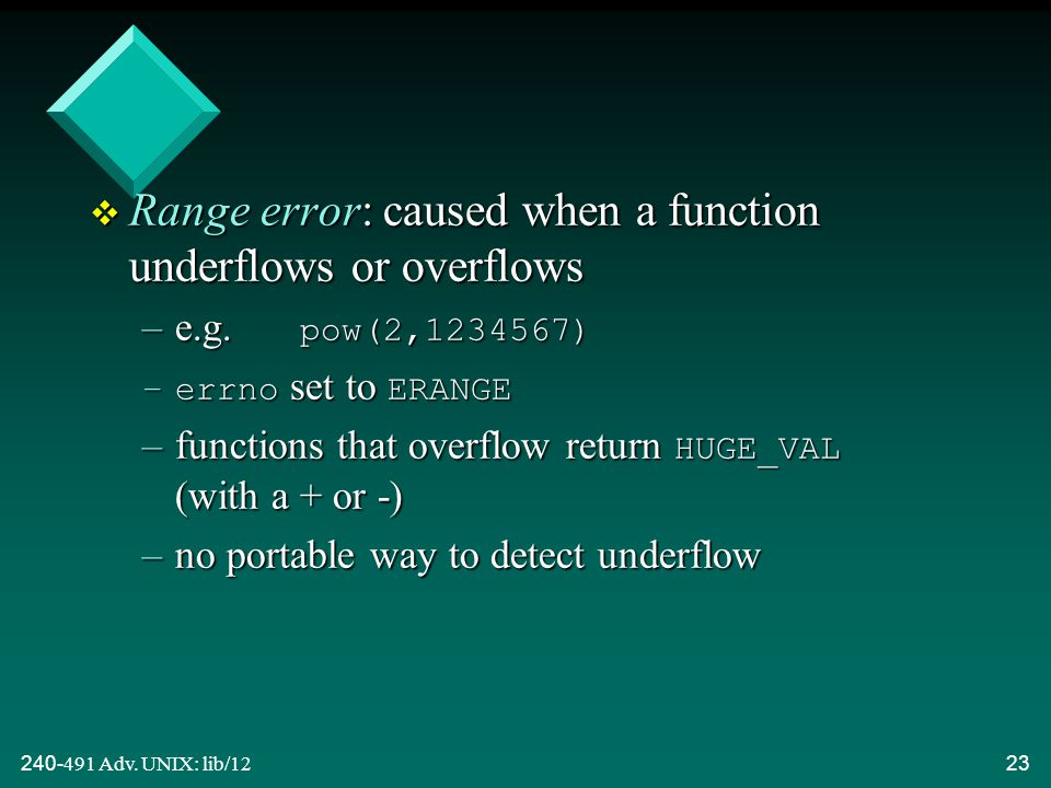 240-491 Adv. UNIX: lib/1223 v Range error: caused when a function underflows or overflows –e.g.