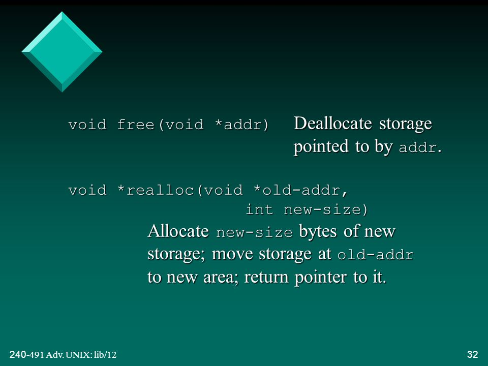 240-491 Adv. UNIX: lib/1232 void free(void *addr) Deallocate storage pointed to by addr.