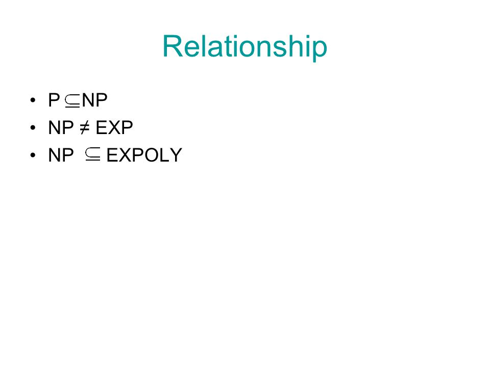 Relationship P NP NP ≠ EXP NP EXPOLY