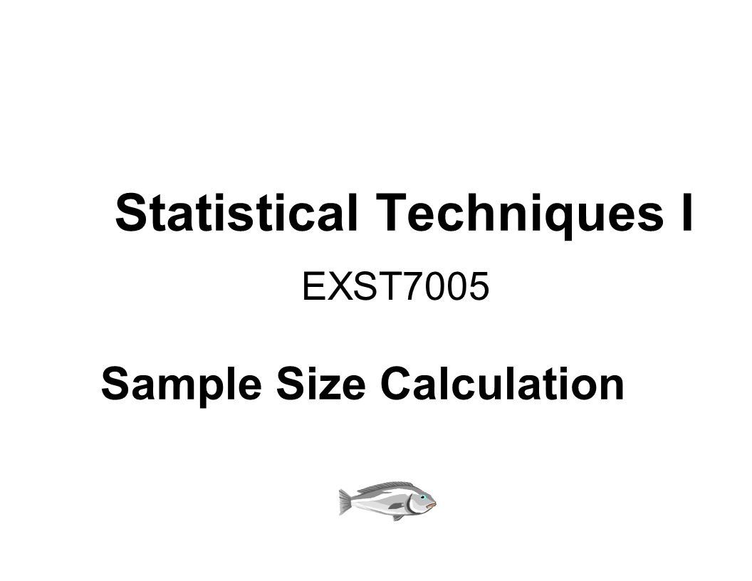 Statistical Techniques I EXST7005 Sample Size Calculation