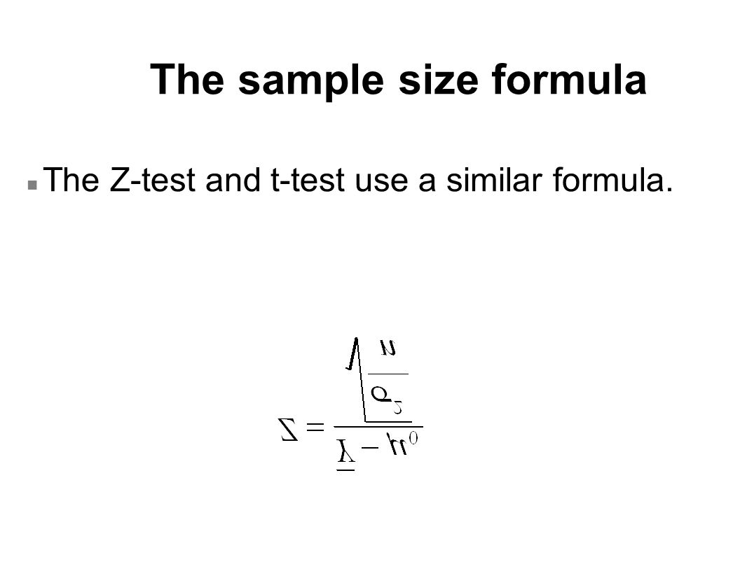 The sample size formula n The Z-test and t-test use a similar formula.