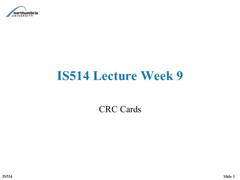 IS514Slide 12 CRC Card Responsibilities The responsibilities of the class describe at a high-level the purpose of the class's existence They are connected to the operations the class provides, but are more general than that might imply : –e.g.
