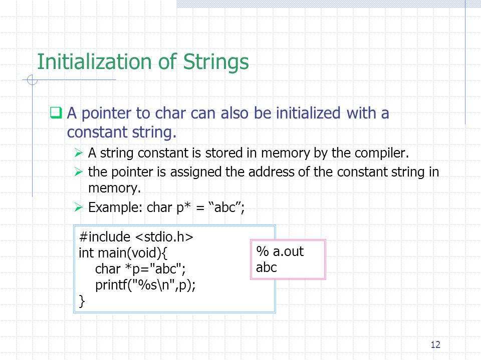 12 Initialization of Strings  A pointer to char can also be initialized with a constant string.