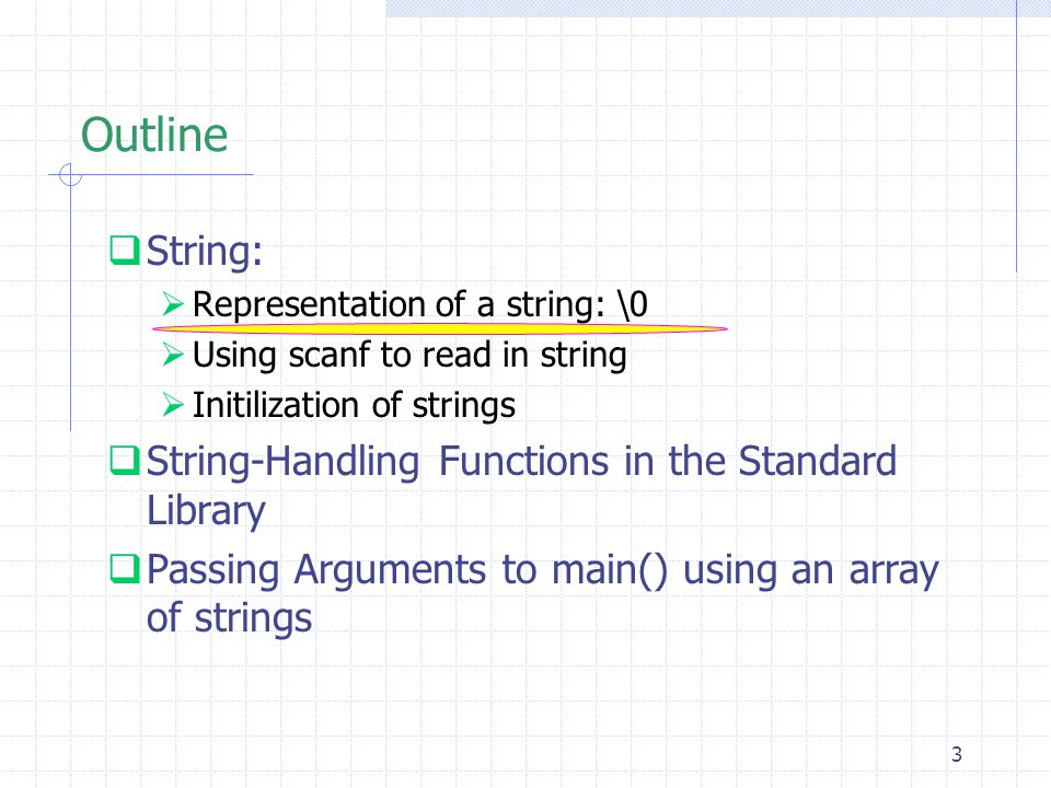 24 Outline  String:  String-Handling Functions in the Standard Library  Passing Arguments to main() using an array of strings