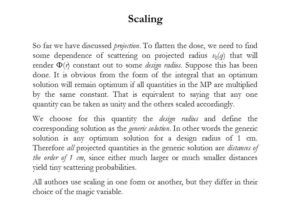 Scaling So far we have discussed projection. To flatten the dose, we need to find some dependence of scattering on projected radius v 0 (q) that will