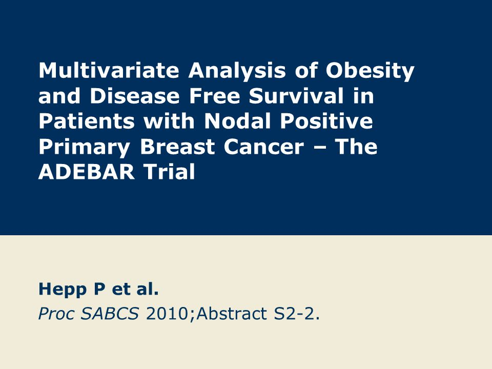 Multivariate Analysis of Obesity and Disease Free Survival in Patients with Nodal Positive Primary Breast Cancer – The ADEBAR Trial Hepp P et al. Proc