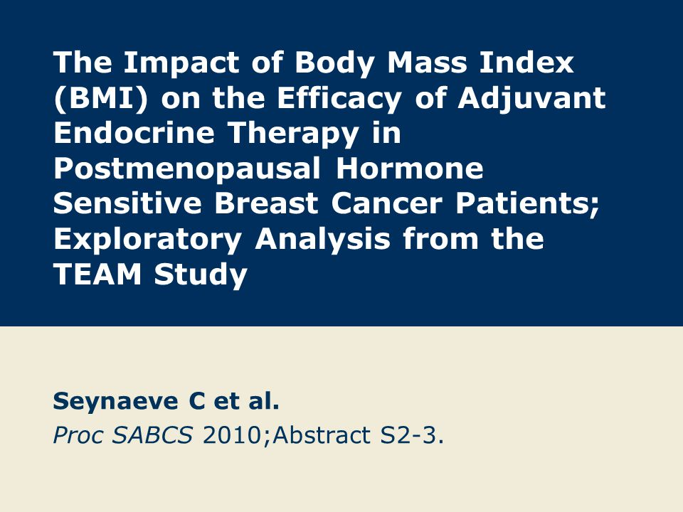 The Impact of Body Mass Index (BMI) on the Efficacy of Adjuvant Endocrine Therapy in Postmenopausal Hormone Sensitive Breast Cancer Patients; Explorat