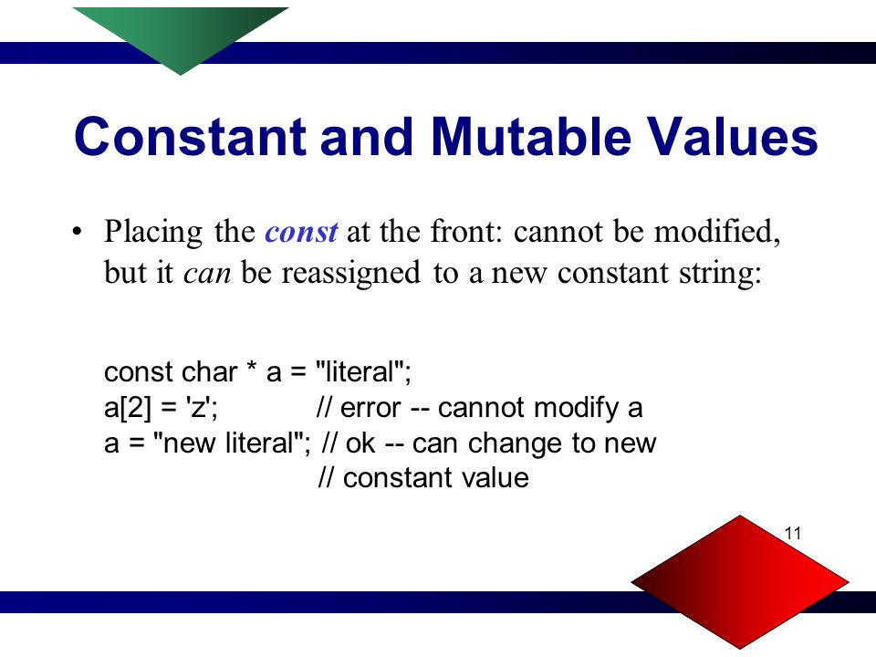 10 Constant and Mutable Values Immutable strings can be formed with the const modifier.