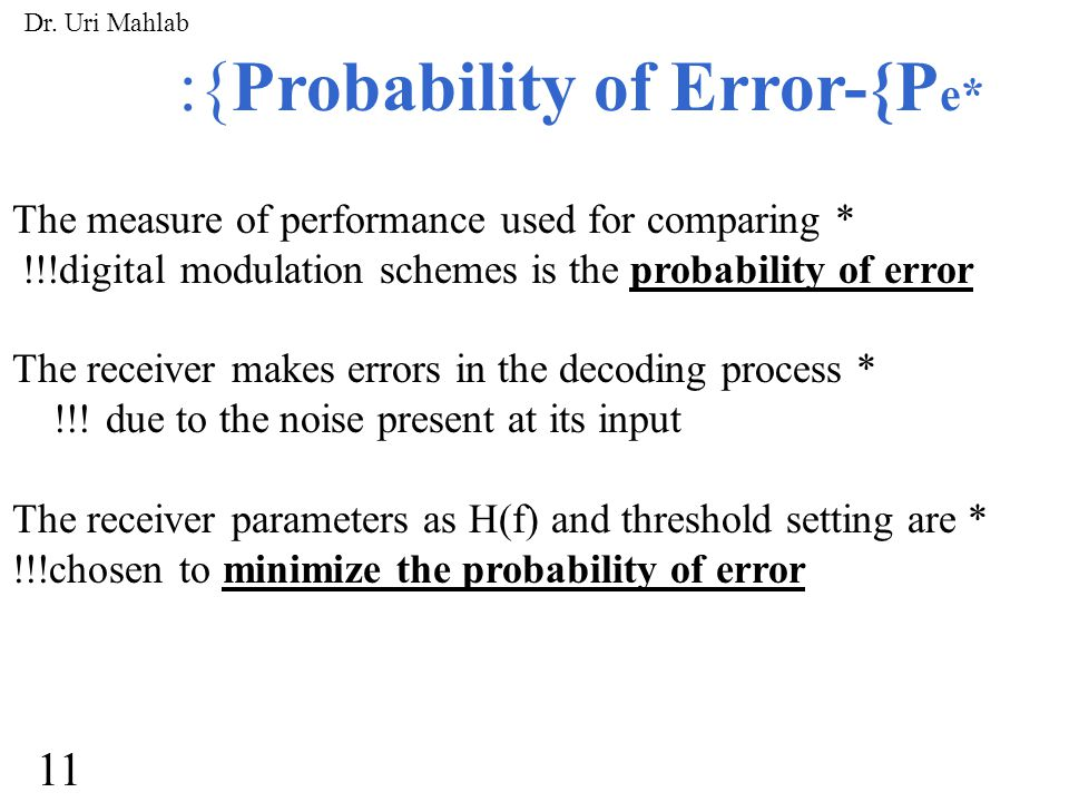 :{Probability of Error-{P e* The measure of performance used for comparing * !!!digital modulation schemes is the probability of error The receiver makes errors in the decoding process * !!.
