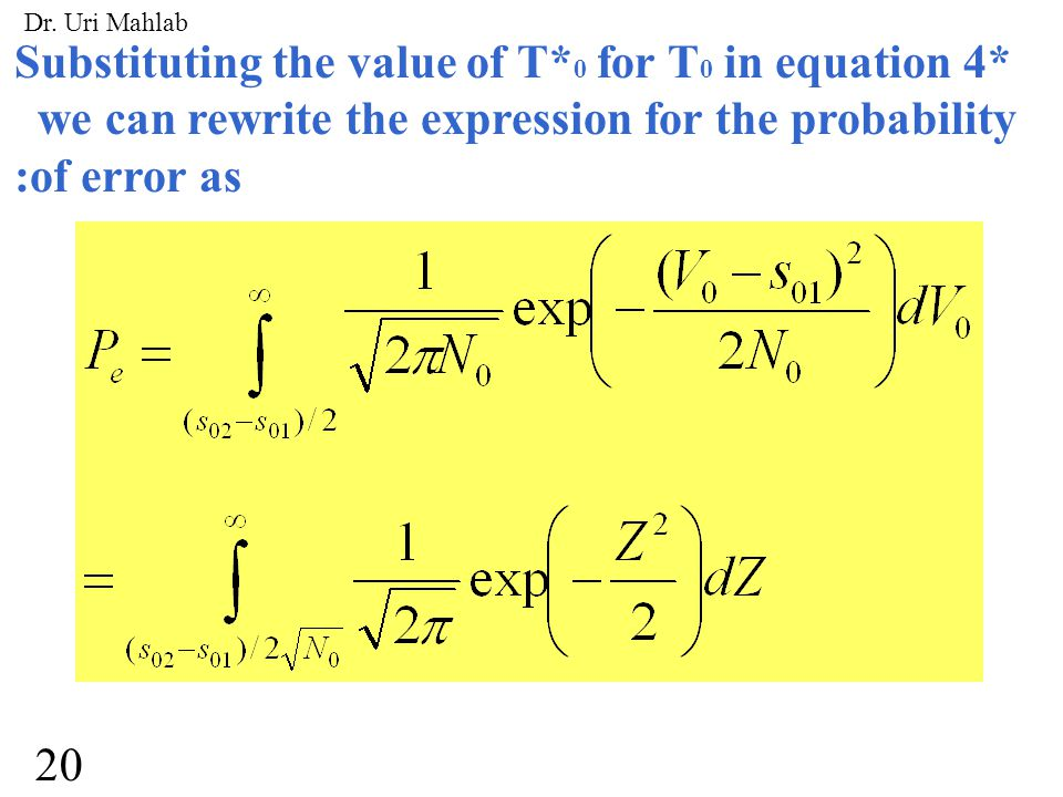 Substituting the value of T* 0 for T 0 in equation 4* we can rewrite the expression for the probability :of error as 20 Dr.