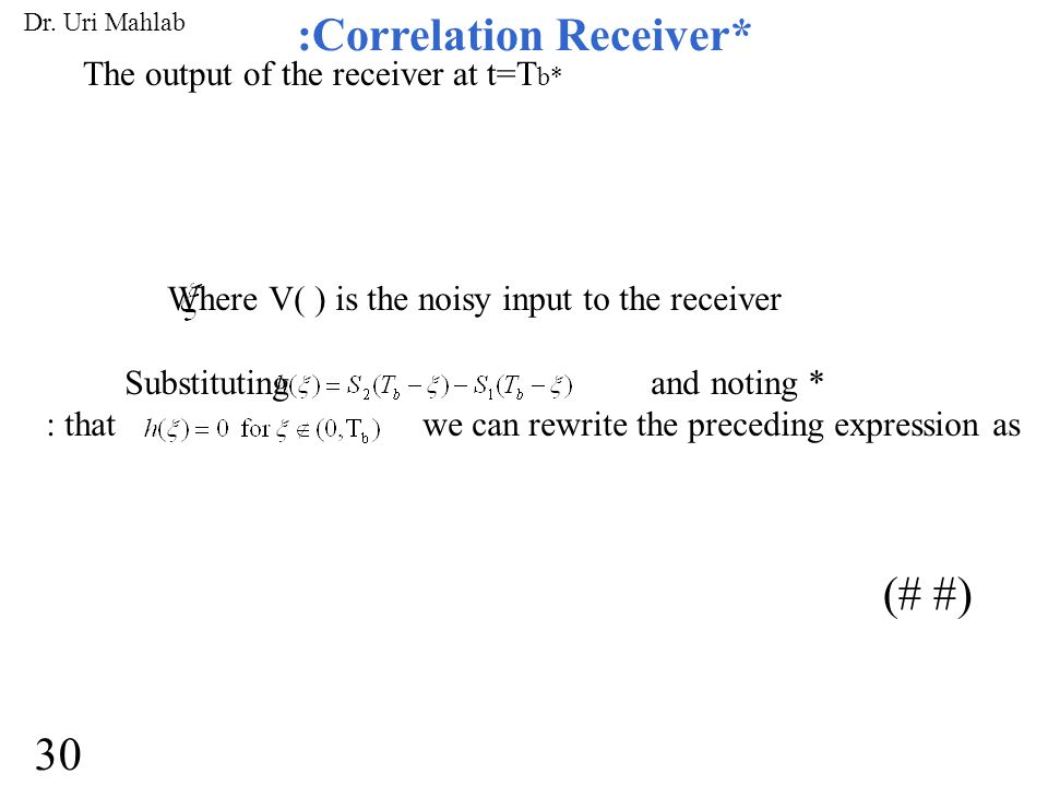 :Correlation Receiver* The output of the receiver at t=T b* Where V( ) is the noisy input to the receiver Substituting and noting * : that we can rewr