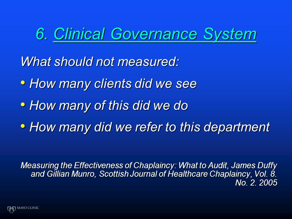 6. Clinical Governance System What should be measured: Customers' needs and wants Customers' needs and wants Appropriate staffing and resources to mee