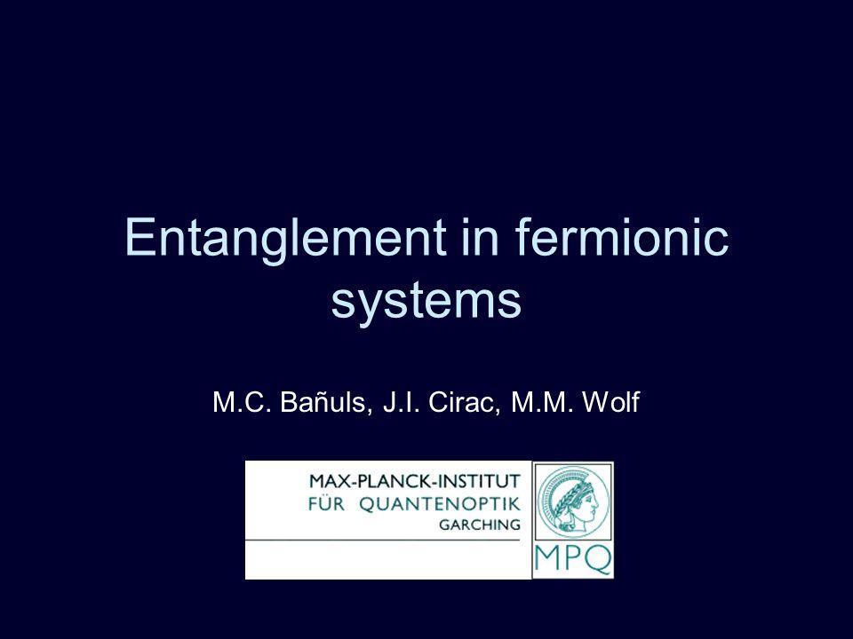 Entanglement in fermionic systems M.C. Bañuls, J.I. Cirac, M.M. Wolf