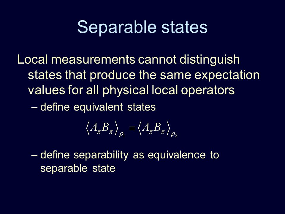 Local measurements cannot distinguish states that produce the same expectation values for all physical local operators –define equivalent states –defi