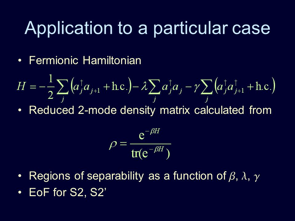 Application to a particular case Fermionic Hamiltonian Reduced 2-mode density matrix calculated from Regions of separability as a function of ,,  Eo