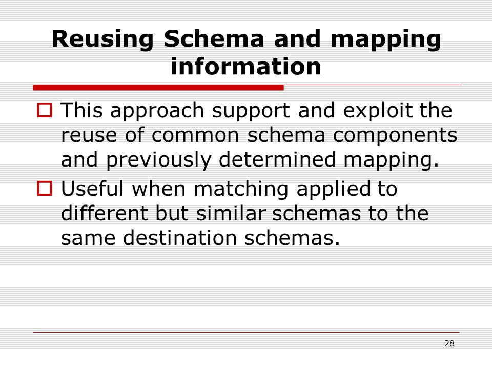 28 Reusing Schema and mapping information  This approach support and exploit the reuse of common schema components and previously determined mapping.