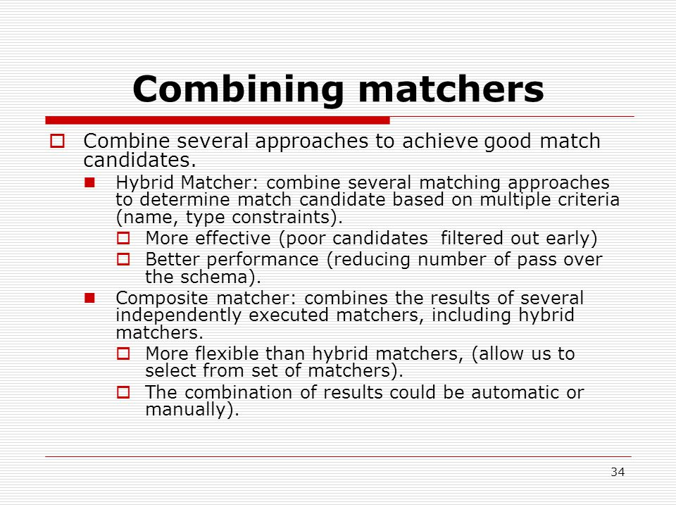 34 Combining matchers  Combine several approaches to achieve good match candidates.