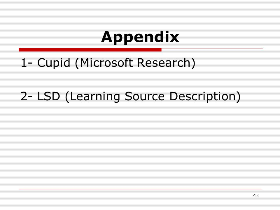 43 Appendix 1- Cupid (Microsoft Research) 2- LSD (Learning Source Description)