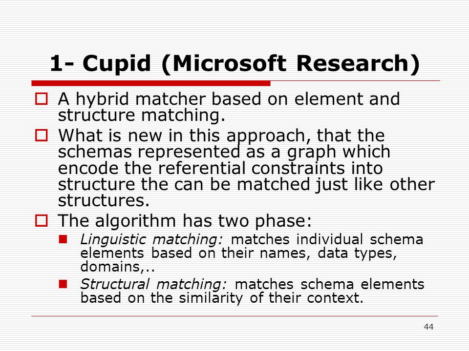 44 1- Cupid (Microsoft Research)  A hybrid matcher based on element and structure matching.