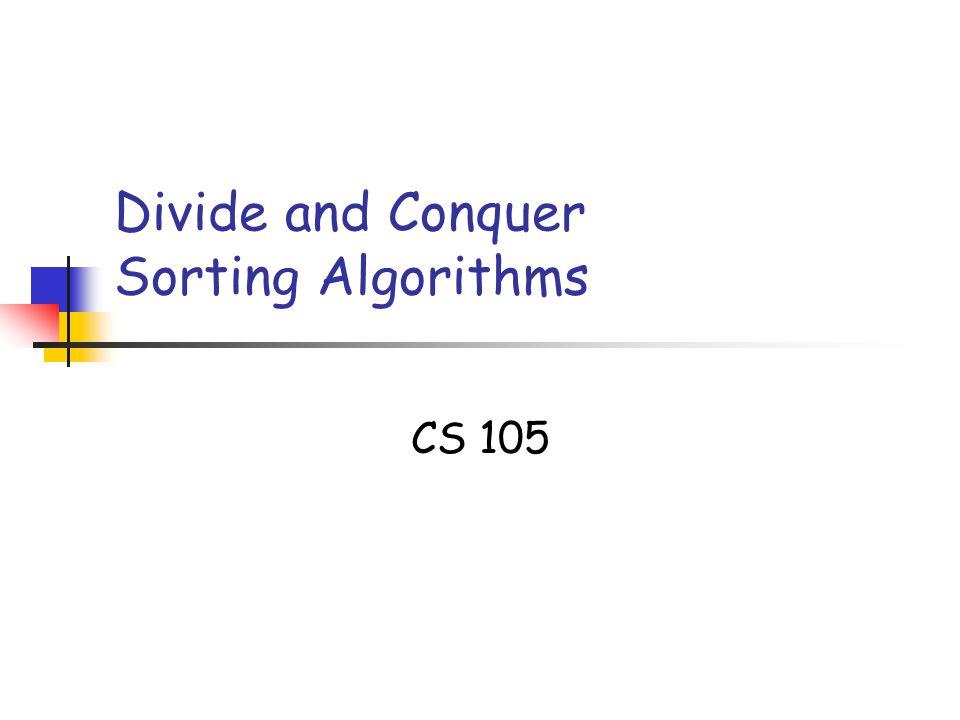 Divide and Conquer Sorting Algorithms CS 105
