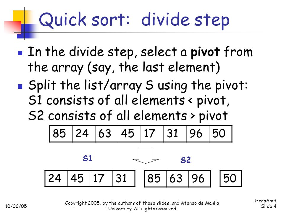 10/02/05 HeapSort Slide 15 Copyright 2005, by the authors of these slides, and Ateneo de Manila University.