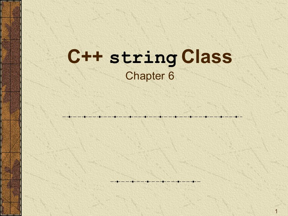 1 C++ string Class Chapter 6