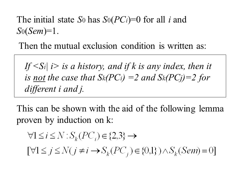 Then the mutual exclusion condition is written as: If is a history, and if k is any index, then it is not the case that S k (PC i ) =2 and S k (PC j )=2 for different i and j.
