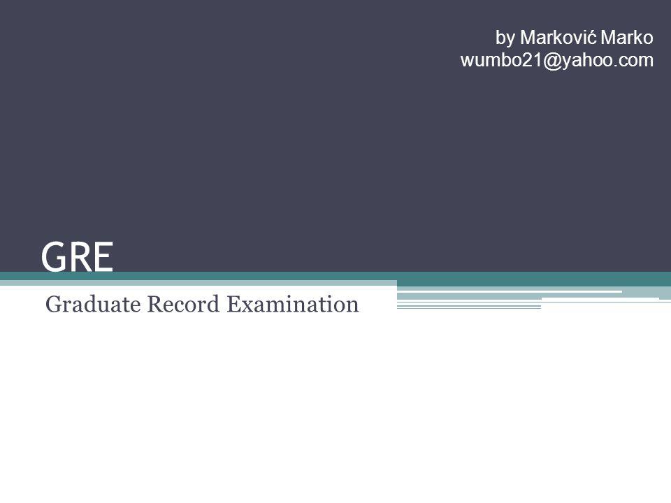 GRE Graduate Record Examination by Marković Marko wumbo21@yahoo.com